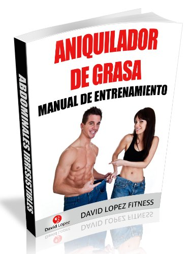Aniquilador de Grasa: Manual de Entrenamiento para una Pérdida de Grasa Óptima (Spanish Edition) - Kindle edition by David Lopez.