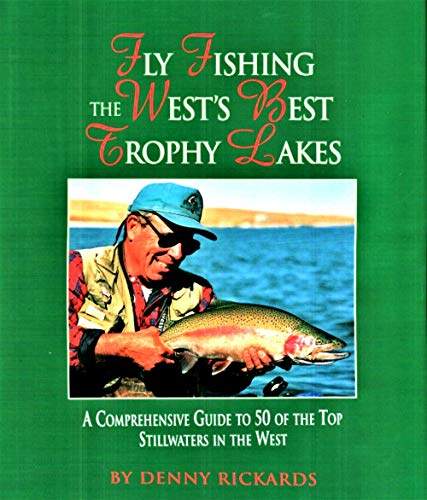 Fly fishing the West's best trophy lakes: A fly fisher's comprehensive guide to 50 of the best trophy lakes and reservoirs