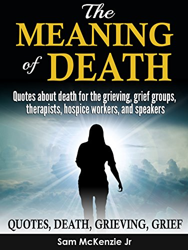 The Meaning of Death: Quotes about death for grieving, grief ...