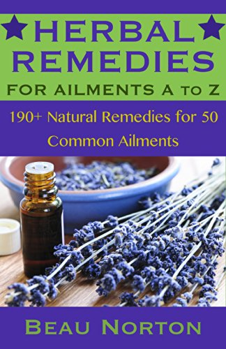 Herbal Remedies: 190+ Natural Remedies for 50 Common Ailments (Herbal Medicine, Natural Cures, Natural Medicine) (Herbal Remedies for Ailments A to Z Book 1)