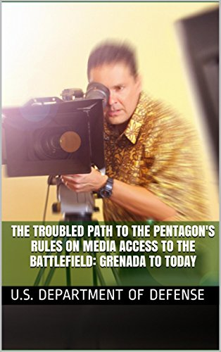 The Troubled Path to the Pentagon's Rules on Media Access to the Battlefield: Grenada to - Directions Pentagon To