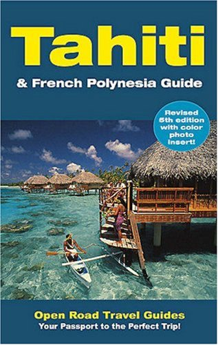 Tahiti & French Polynesia Guide: Open Road Publishing's Best-Selling Guide to Tahiti! (Open Road Travel Guides)