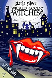Bite Me Baby (Wicked Good Witches  Book 7)