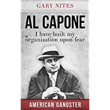 Al Capone: I have built my organization upon fear (American Gangster Book 1)