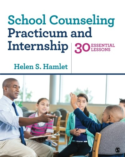 School Counseling Practicum and Internship: 30 Essential Lessons