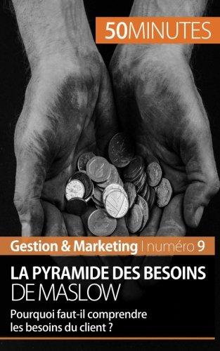 La pyramide des besoins de Maslow: Pourquoi faut-il comprendre les besoins du client ? (French Edition)