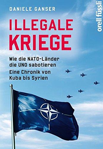 Illegale Kriege: Wie die NATO-Länder die UNO sabotieren. Eine Chronik von Kuba bis Syrien Broschiert – 14. Oktober 2016 Daniele Ganser Orell Füssli 3280056314 Krieg - Kriegsopfer