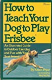 How to Teach Your Dog to Play Frisbee, Karen Pryor, 0671555529