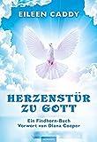 Herzenstür zu Gott: Ein Findhorn-Buch