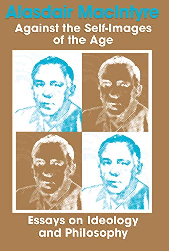Against the Self-Images of the Age: Essays on Ideology and Philosophy