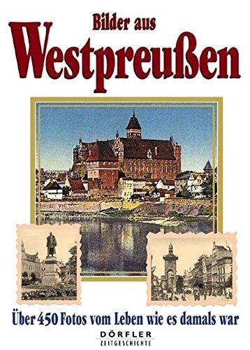 Bilder aus Westpreußen: Über 450 Fotos vom Leben wie es damals war