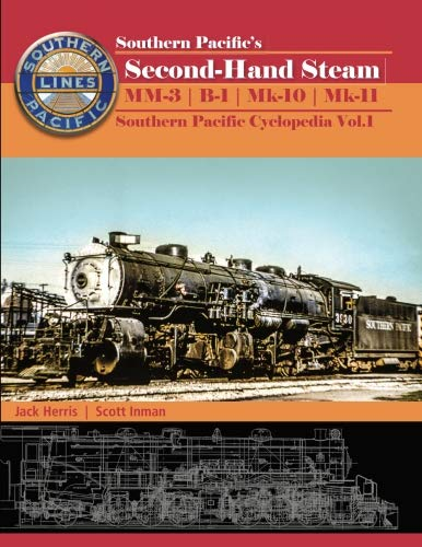 Southern Pacific?s Second-Hand Steam: MM-3 | B-1 | Mk-10 | Mk-10 (Southern Pacific Cyclopedia) (Volume 1)