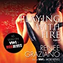 Playing with Fire Audiobook by Renee Graziano Narrated by Kate Zane
