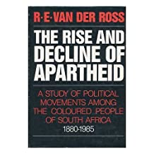The Rise and Decline of Apartheid : a Study of Political Movements Among the Coloured People of South Africa, 1880-1985 / R. E. Van Der Ross