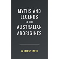 Myths and Legends of the Australian Aborigines (English Edition)