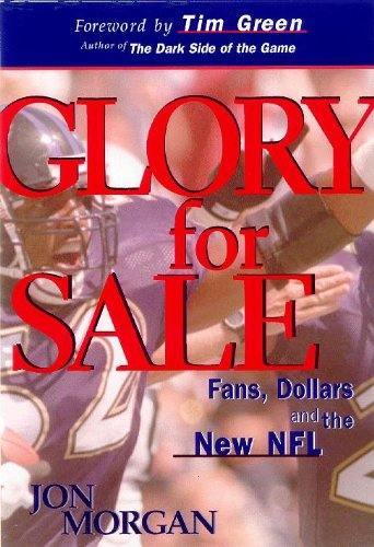 Glory for Sale: Fans, Dollars, and the New NFL: Fans, Dollars and the New ()