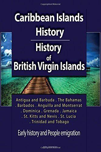 Caribbean Islands History, History of British Virgin Islands: Early history and People emigration, Antigua and Barbuda,