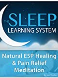 Natural ESP Healing & Pain Relief, Meditation - (The Sleep Learning System)