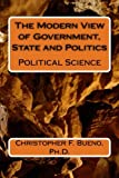 Political Science: The Modern View of Government, State and Politics: The Modern View of Political Science