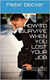 How to survive when you lost your job (Continue with your life and prosper after being retrenched)