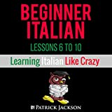 italian audio lessons - Learn Italian with Learn Beginner Italian Lessons 6-10: From Learning Like Crazy