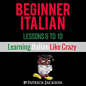 Learn Italian with Learn Beginner Italian Lessons 6-10 Audiobook