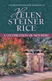 A Celebration of Mothers, Helen Steiner Rice, 1602602999