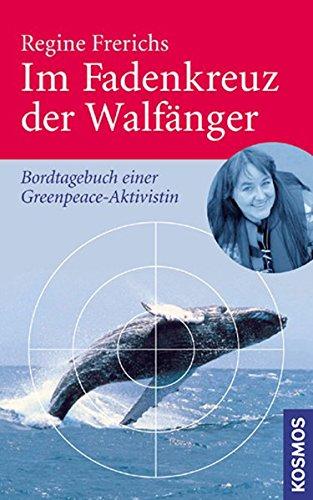 Im Fadenkreuz der Walfänger: Bordtagebuch einer Greenpeace-Aktivistin