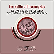 The Battle of Thermopylae: 300 Spartans and the Forgotten Citizen-Soldiers Who Fought with Them Audiobook by HistoryIn60 Narrated by Harriet Seed