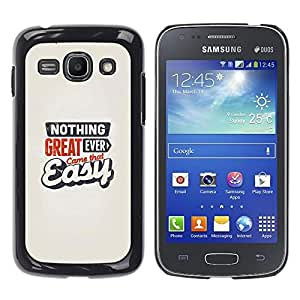 Qstar Arte & diseño plástico duro Fundas Cover Cubre Hard Case Cover para Samsung Galaxy Ace 3 III / GT-S7270 / GT-S7275 / GT-S7272 ( Great Came Easy Never Quote Motivational)