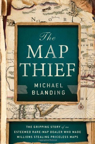 The Map Thief: The Gripping Story of an Esteemed Rare-Map Dealer Who Made Millions Stealing Priceless Maps by Blanding, Michael (2014) Hardcover