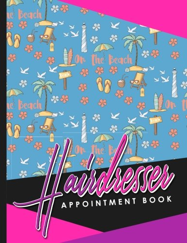 Read Online Hairdresser Appointment Book: 6 Columns Appointment Notebook, Best Appointment Scheduler, My Appointment Book, Cute Beach Cover (Volume 52) PDF