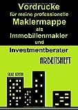 Vordrucke für meine professionelle Maklermappe als Immobilienmakler und Investmentberater: Arbeitsheft (Immobilienmakler und Investmentberater für Berufseinsteiger. Ich bin kein Hobbymakler!)