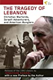 img - for Tragedy of Lebanon: Christian Warlords, Israeli Adventurers, and American Bunglers book / textbook / text book