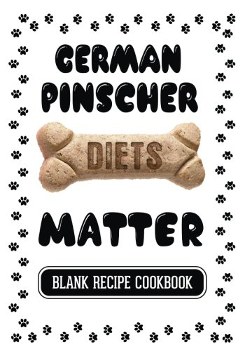 German Pinscher Diets Matter: Home Cooking For Your Dog Cookbook, Blank Recipe Cookbook, 7 x 10, 100 Blank Recipe Pages by Dartan Creations