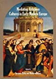 Mediating Religious Cultures in Early Modern Europe, Torrance Kirby, 1443852554
