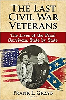 The Last Civil War Veterans: The Lives of the Final Survivors, State by State by Frank L. Grzyb (2016-03-29)