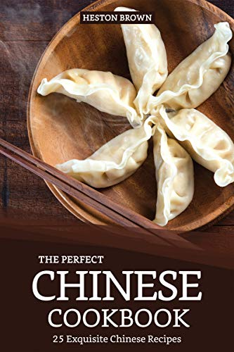 (The Perfect Chinese Cookbook: 25 Exquisite Chinese Recipes )