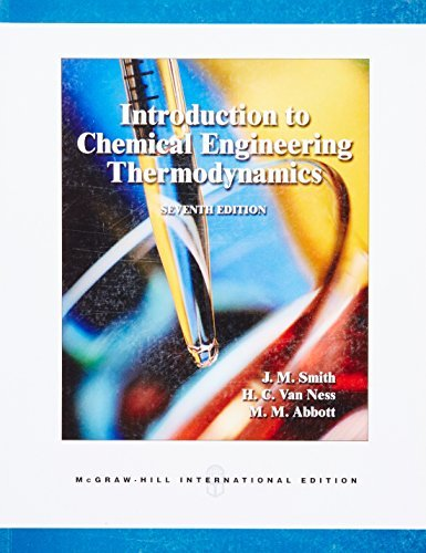 Introduction to Chemical Engineering Thermodynamics, 7th Edition 7th edition by J. M. Smith, H. C. Van Ness, M. M. Abbott (2005) Paperback