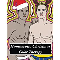 Homoerotic Christmas Color Therapy: A Gay Coloring Book Full Of Hunks, Men In Uniform, Bears, Twinks, Muscle Daddys And Other Beautiful Men In ... Bear, Hunk: Color Therapy and Coloring Books)
