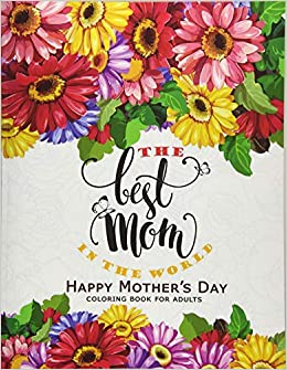 The Best Mom In The World Happy Mothers Day Coloring Book For