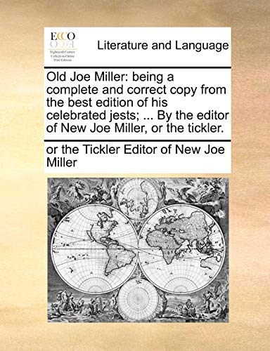 Old Joe Miller: being a complete and correct copy from the best edition of his celebrated jests; ... By the editor of New Joe Miller, or the tickler.