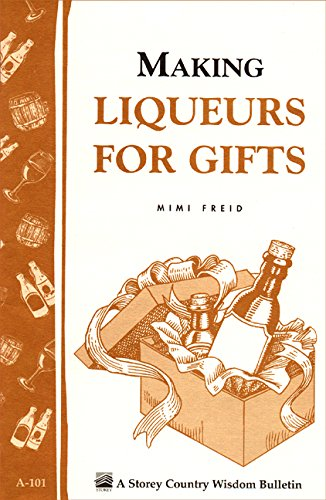Making Liqueurs for Gifts: Storey's Country Wisdom Bulletin A-101 ()
