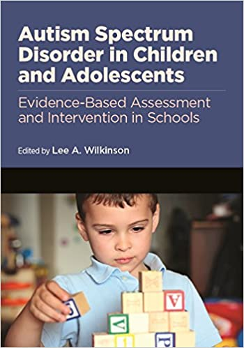 Autism Spectrum Disorder in Children and Adolescents: Evidence-Based Assessment and Intervention in Schools.