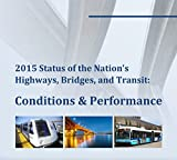 Status of the Nation's Highways, Bridges, and Transit Conditions & Performance Report To Congress (Full Report, 2015) by U.S.  Department of Transportation