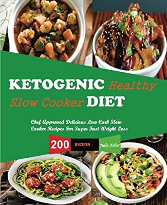 Ketogenic Diet Slow Cooker Recipes: 200 Slow CookerRecipes, Chef Approved Delicious Low Carb Slow Cooker Recipes For Super Fast Weight Loss , Quick and easy Recipes for Healthy Living