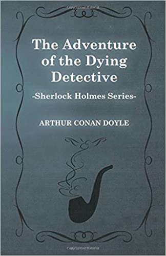 the adventure of the dying detective summary