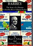 img - for Barbey: The Story of a Pioneer Columbia River Salmon Packer by Roger Tetlow (1990-07-03) book / textbook / text book