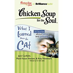Chicken Soup for the Soul: What I Learned from the Cat - 20 Stories about Love and Letting Go Audiobook