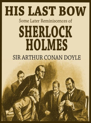 HIS LAST BOW Some Later Reminiscences Of Sherlock Holmes Illustrated Complete And Unabridged